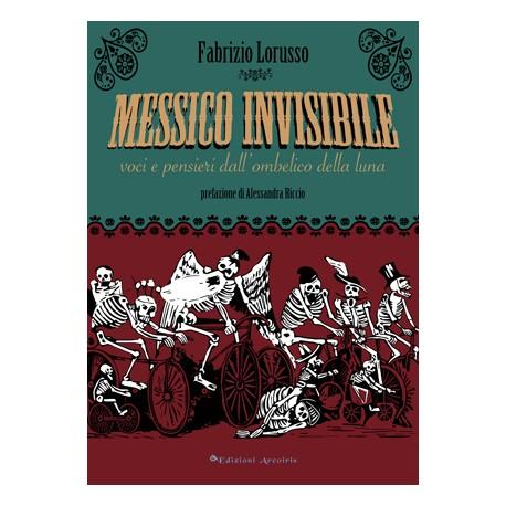 Messico invisibile. Voci e pensieri dall'ombelico della luna